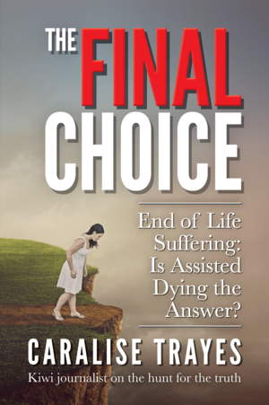 The-Final-Choice-Front-Cover_Caralise-Trayes-Capture-&-Tell-Media-Euthanasia-Assisted-Dying.png